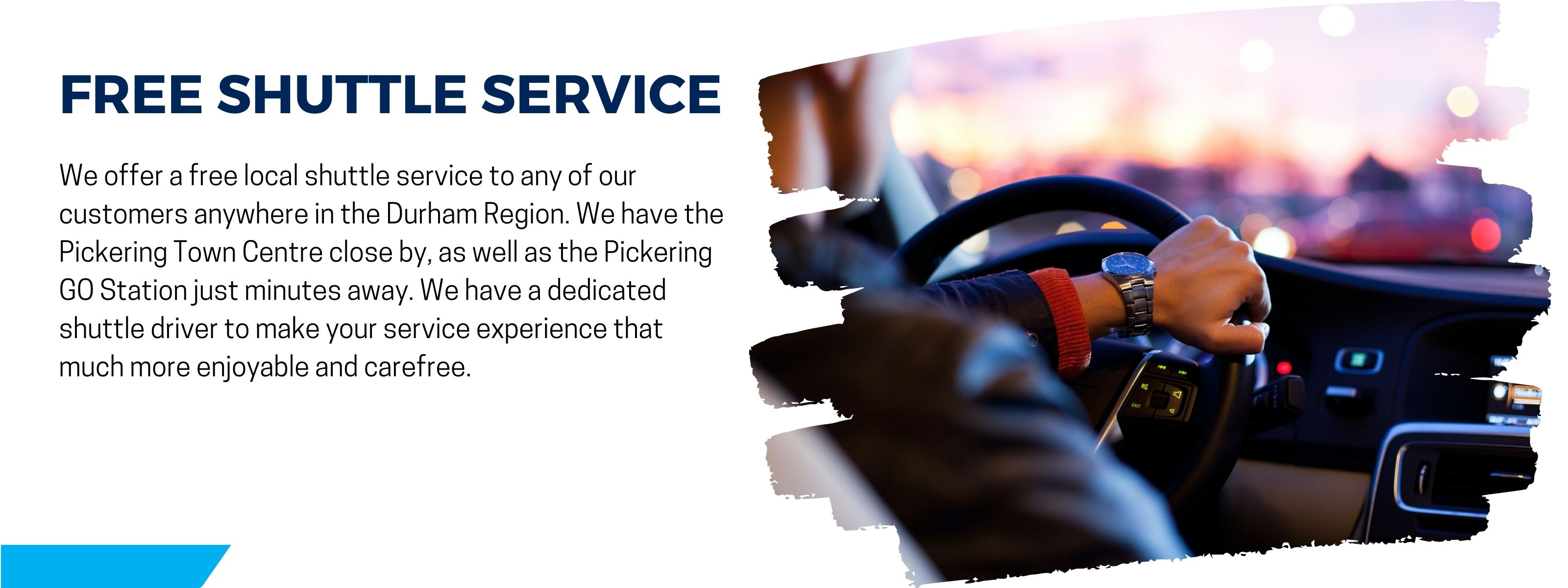 we offer a free shuttle service to anywhere in the GTA to save you time