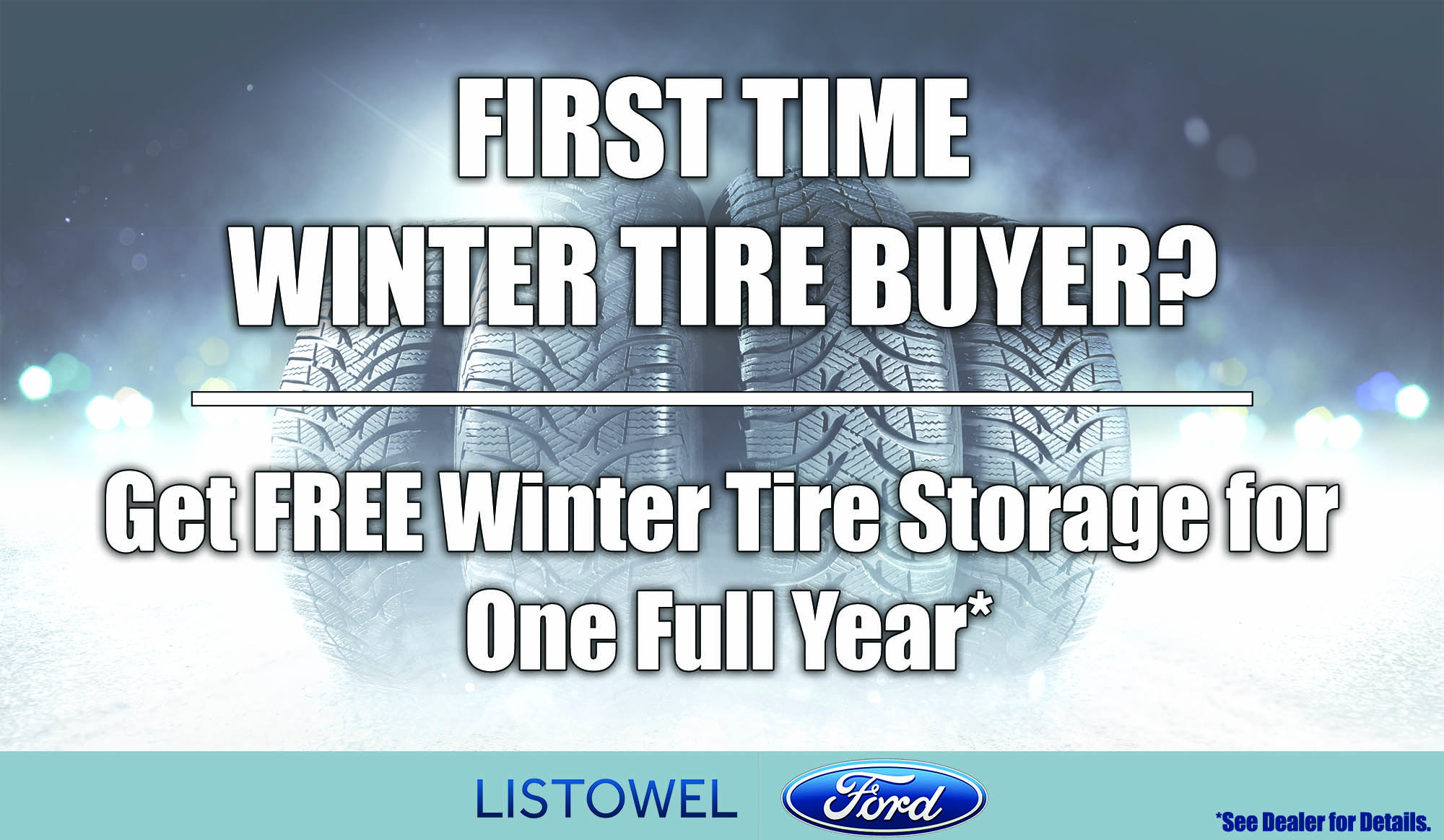 Listowel Ford is excited to offer new customers one full year of free tire storage.